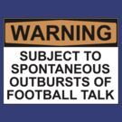 WARNING: SUBJECT TO SPONTANEOUS OUTBURSTS OF FOOTBALL TALK by Bundjum