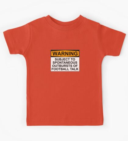 WARNING: SUBJECT TO SPONTANEOUS OUTBURSTS OF FOOTBALL TALK Kids Tee