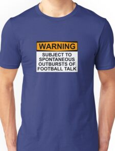WARNING: SUBJECT TO SPONTANEOUS OUTBURSTS OF FOOTBALL TALK Unisex T-Shirt
