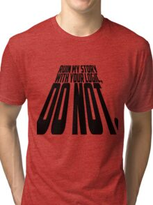 Ruin My Story With Your Logic, Do Not. Tri-blend T-Shirt