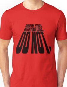 Ruin My Story With Your Logic, Do Not. Unisex T-Shirt