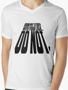 Ruin My Story With Your Logic, Do Not. Mens V-Neck T-Shirt