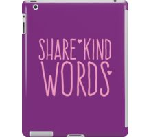 SHARE KIND WORDS iPad Case/Skin