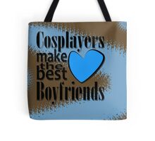 Cosplayers Make the Best Boyfriends Tote Bag