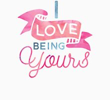 Love Being Yours Unisex T-Shirt