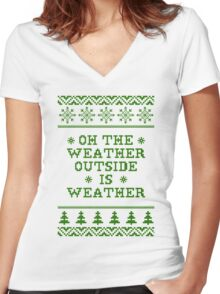 Oh The Weather Outside is Weather Women's Fitted V-Neck T-Shirt