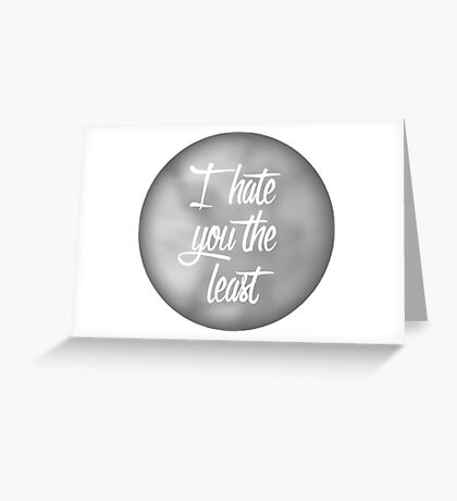I Hate You The Least - Multipurpose Greeting Card Greeting Card