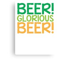 BEER GLORIOUS BEER! Canvas Print