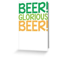 BEER GLORIOUS BEER! Greeting Card