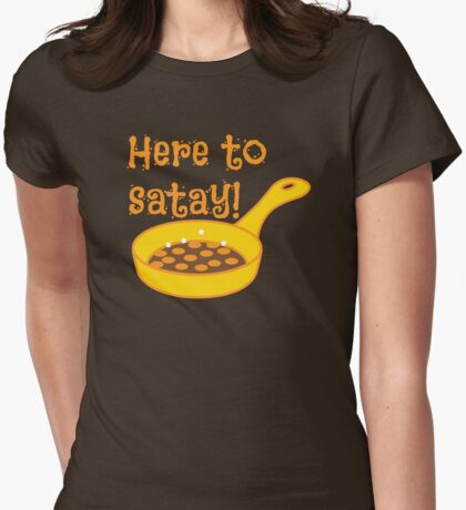 Here to SATAY with frying pan cooking Womens Fitted T-Shirt