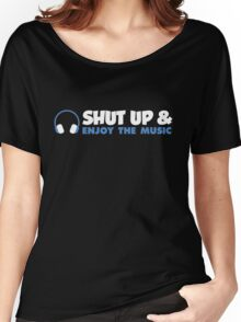 Shut up & enjoy the music! Women's Relaxed Fit T-Shirt
