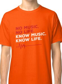 No music. no life. know music. know life. Classic T-Shirt