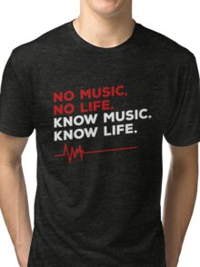No music. no life. know music. know life. Tri-blend T-Shirt