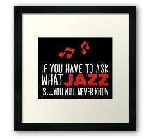 If you have to ask what jazz is... your will never know! Framed Print