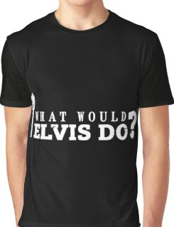 What would elvis do? Graphic T-Shirt