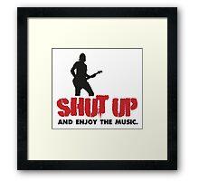 Shut up and enjoy the music! Framed Print