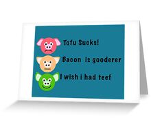 Bacon is Gooderer Greeting Card