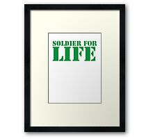 MILITARY SOLDIER for LIFE! Framed Print