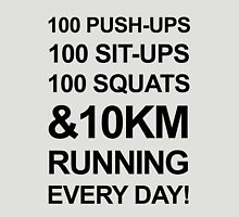 100 push-ups 100 sit-ups 100 squats & 10km run everyday Unisex T-Shirt