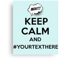 Keep Calm And #YourTextHere Meh T-Shirt, Geek, Humor, Funny Gifts Canvas Print