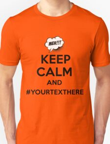 Keep Calm And #YourTextHere Meh T-Shirt, Geek, Humor, Funny Gifts T-Shirt