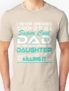 I never dreamed i'd grow up to be a super cool dad T-Shirt
