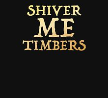 SHIVER ME TIMBERS  Unisex T-Shirt