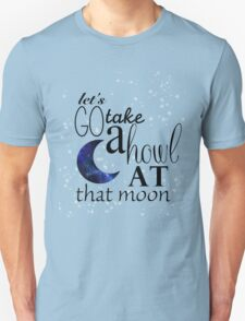 Howl at that moon. T-Shirt