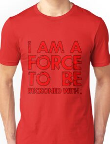 I AM A FORCE TO BE RECKONED WITH! (Version: RED) T-Shirt