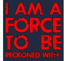 I AM A FORCE TO BE RECKONED WITH! (Version: RED) Photographic Print