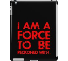 I AM A FORCE TO BE RECKONED WITH! (Version: RED) iPad Case/Skin