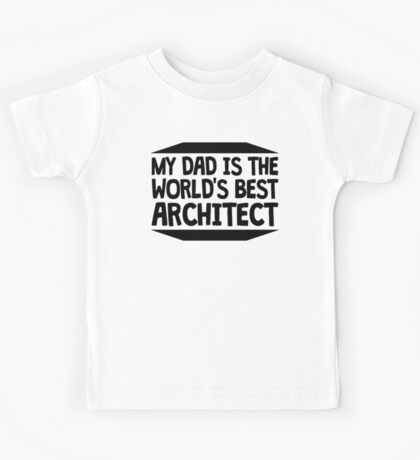 My Dad Is The World's Best Architect Kids Tee