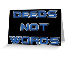 Deeds not Words Greeting Card