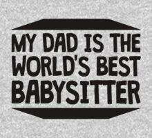 My Dad Is The World's Best Babysitter One Piece - Short Sleeve