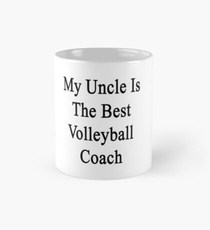 My Uncle Is The Best Volleyball Coach  Mug