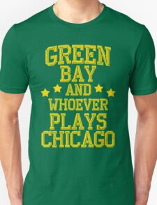 Green Bay and Whoever Plays Chicago Unisex T-Shirt