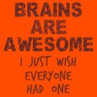 Brains are Awesome! by ezcreative