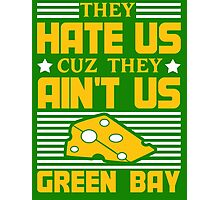 They Hate Us Cuz They Ain't Us - Green Bay Photographic Print