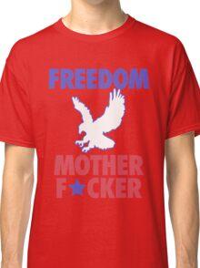 Freedom Mother F*cker - MERICA! Classic T-Shirt