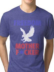 Freedom Mother F*cker - MERICA! Tri-blend T-Shirt