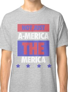 Not Just America - THE Merica - USA! Classic T-Shirt