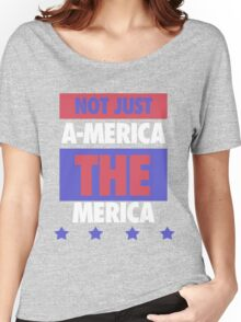Not Just America - THE Merica - USA! Women's Relaxed Fit T-Shirt