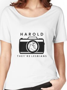 Harold, they're lesbians.  Women's Relaxed Fit T-Shirt