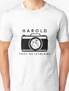 Harold, they're lesbians.  T-Shirt