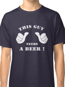 This guy needs a beer!  Classic T-Shirt