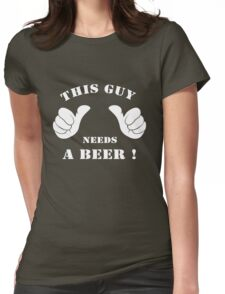This guy needs a beer!  Womens Fitted T-Shirt