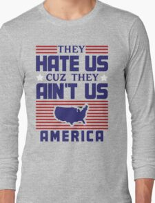 They Hate Us Cuz They Ain't Us - America Long Sleeve T-Shirt