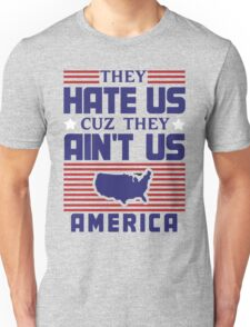 They Hate Us Cuz They Ain't Us - America Unisex T-Shirt