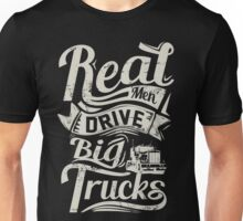 REAL MEN DRIVE BIG TRUCKS Unisex T-Shirt
