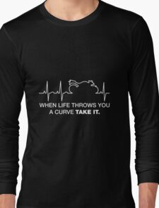 When Life Throws You A Curve Take It. Motorcycle T shirt Long Sleeve T-Shirt